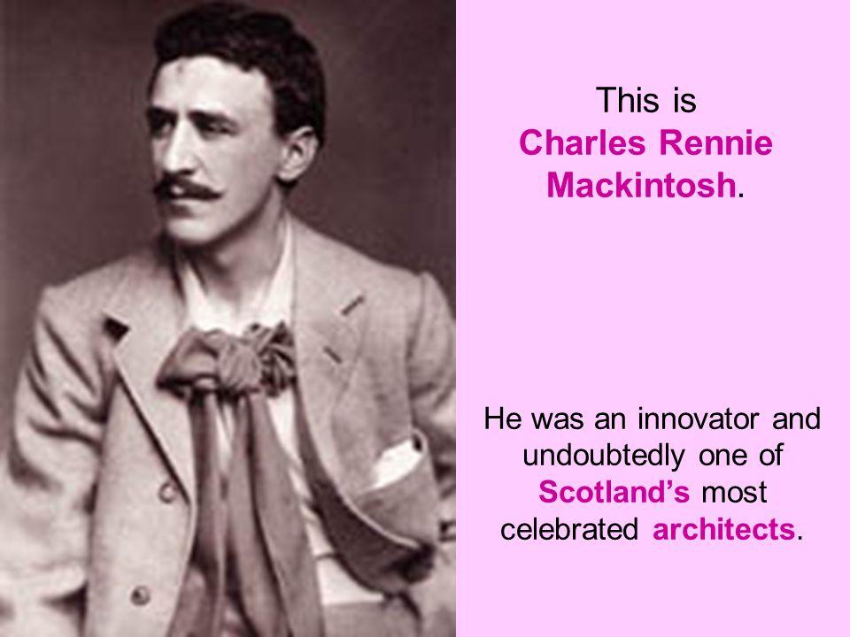 This is Charles Rennie Mackintosh.