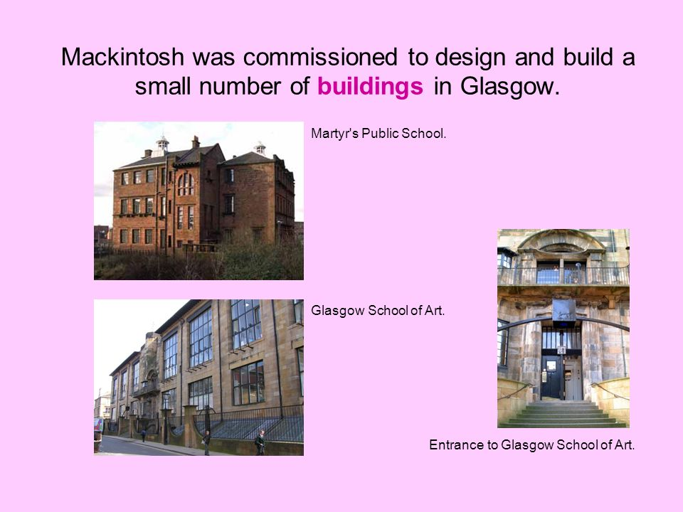 Mackintosh was commissioned to design and build a small number of buildings in Glasgow.