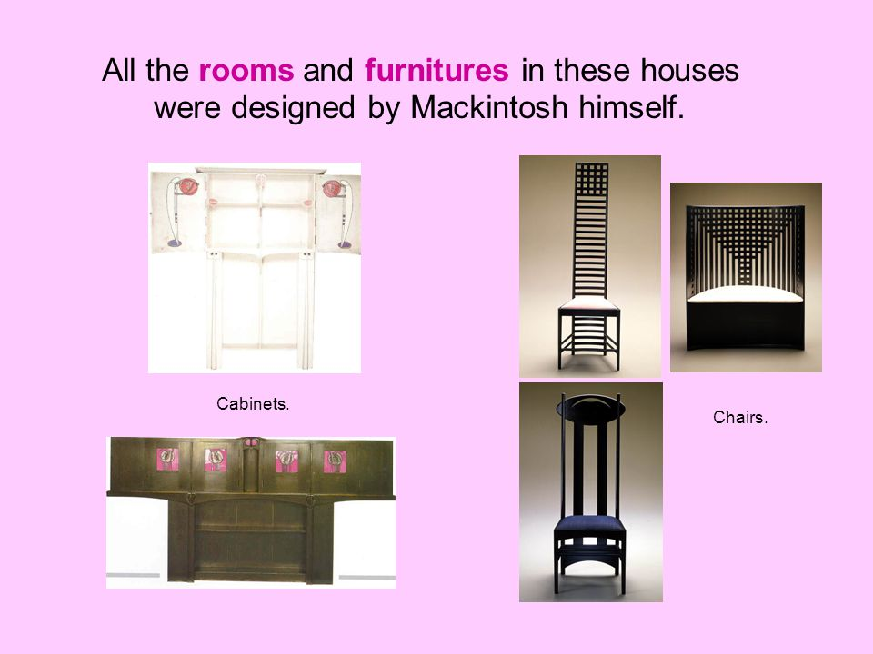 All the rooms and furnitures in these houses were designed by Mackintosh himself.