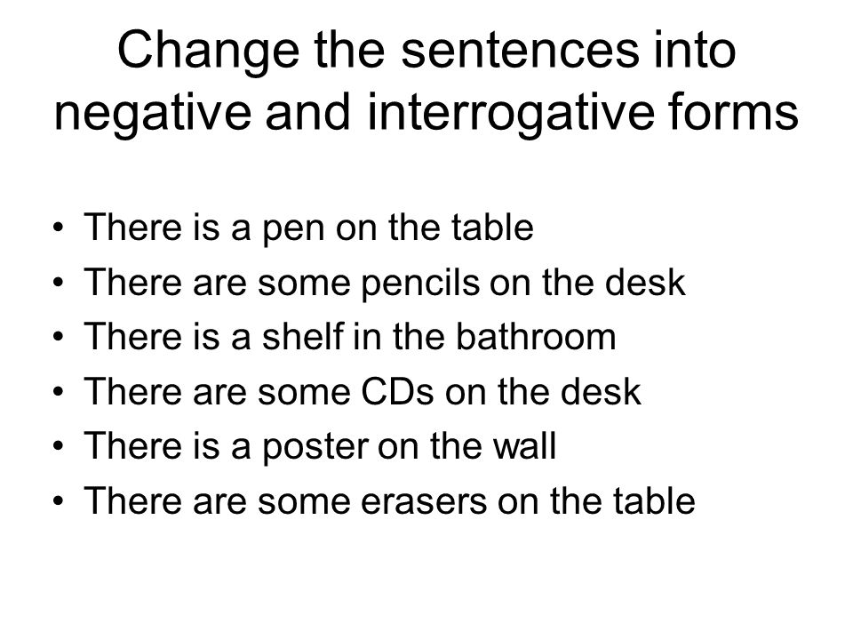 Change the sentences into negative and interrogative forms
