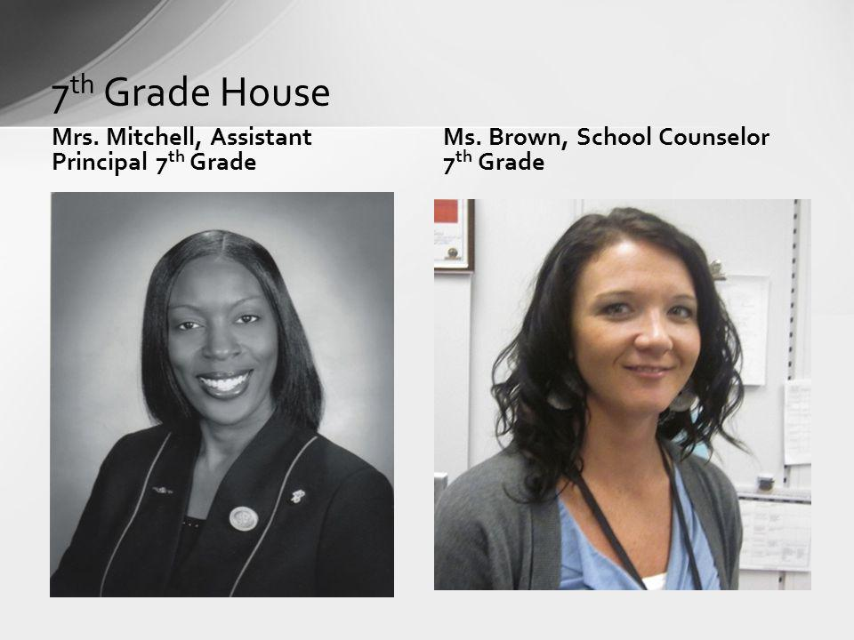 7th Grade House Mrs. Mitchell, Assistant Principal 7th Grade