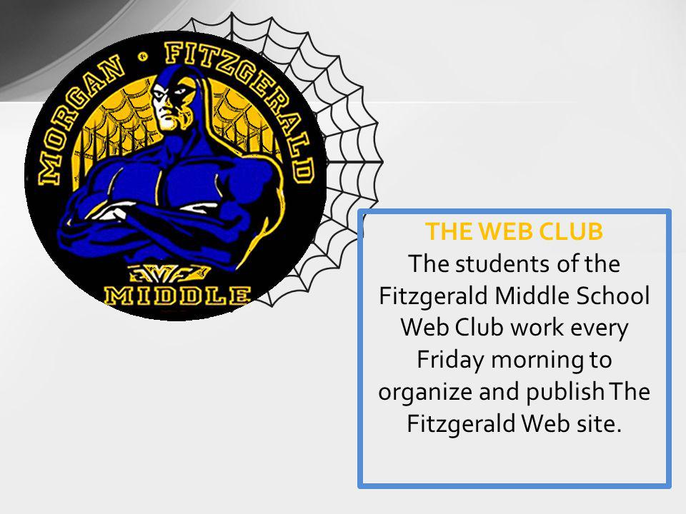 THE WEB CLUB The students of the Fitzgerald Middle School Web Club work every Friday morning to organize and publish The Fitzgerald Web site.