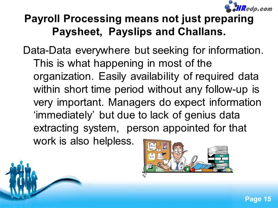 Payroll Processing means not just preparing Paysheet, Payslips and Challans.