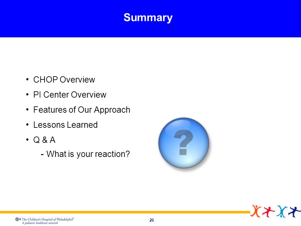 Summary CHOP Overview PI Center Overview Features of Our Approach