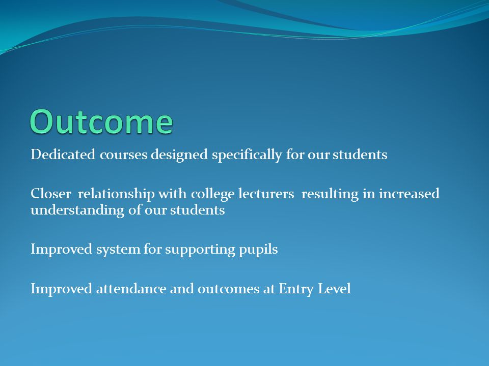 Outcome Dedicated courses designed specifically for our students