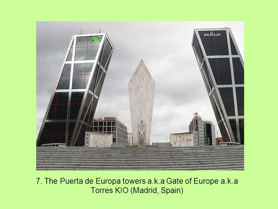 7. The Puerta de Europa towers a. k. a Gate of Europe a. k