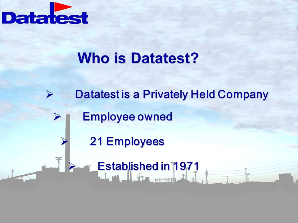 Who is Datatest Datatest is a Privately Held Company Employee owned