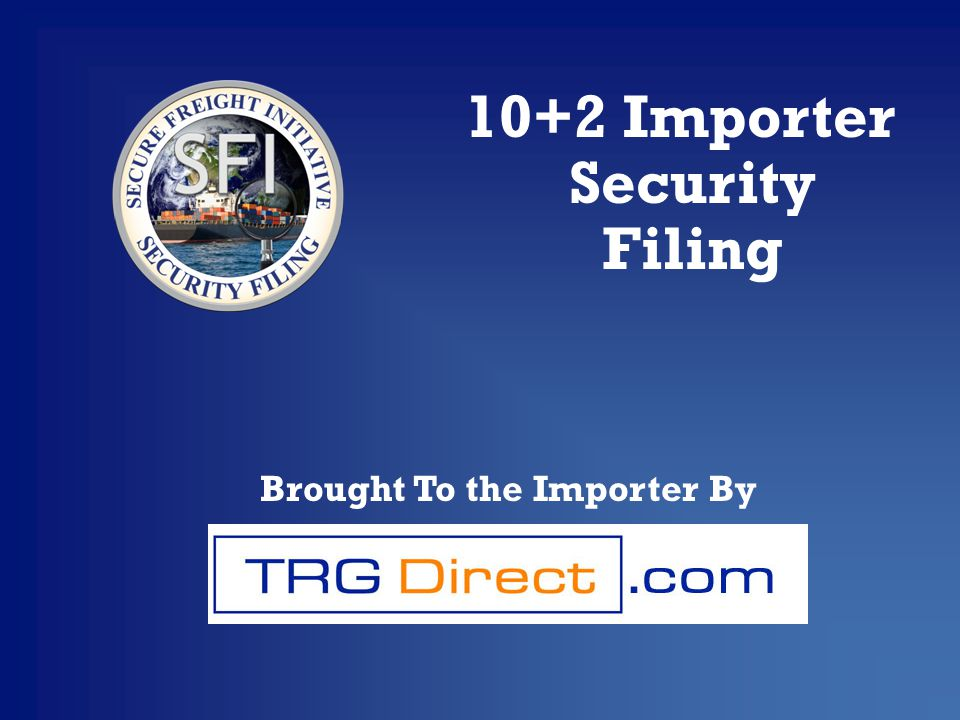10+2 Importer Security Filing Brought To the Importer By
