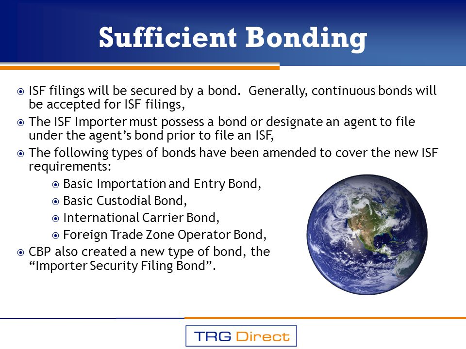 Sufficient Bonding ISF filings will be secured by a bond. Generally, continuous bonds will be accepted for ISF filings,
