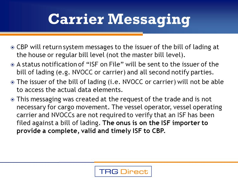 Carrier Messaging CBP will return system messages to the issuer of the bill of lading at the house or regular bill level (not the master bill level).