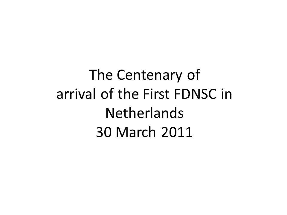 The Centenary of arrival of the First FDNSC in Netherlands 30 March 2011