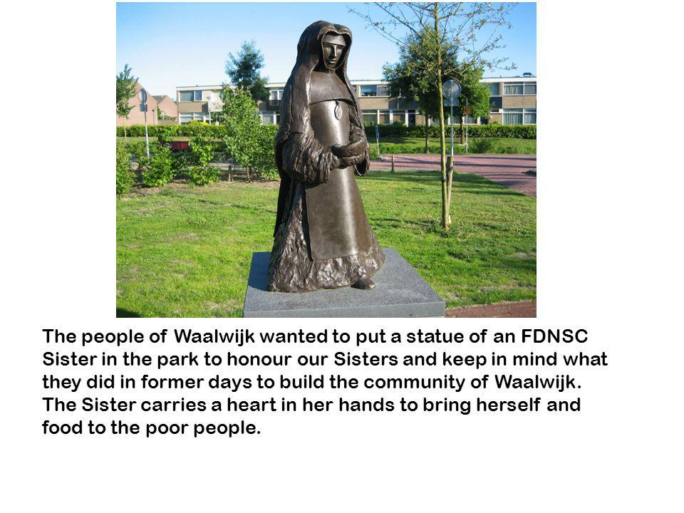 The people of Waalwijk wanted to put a statue of an FDNSC Sister in the park to honour our Sisters and keep in mind what they did in former days to build the community of Waalwijk.