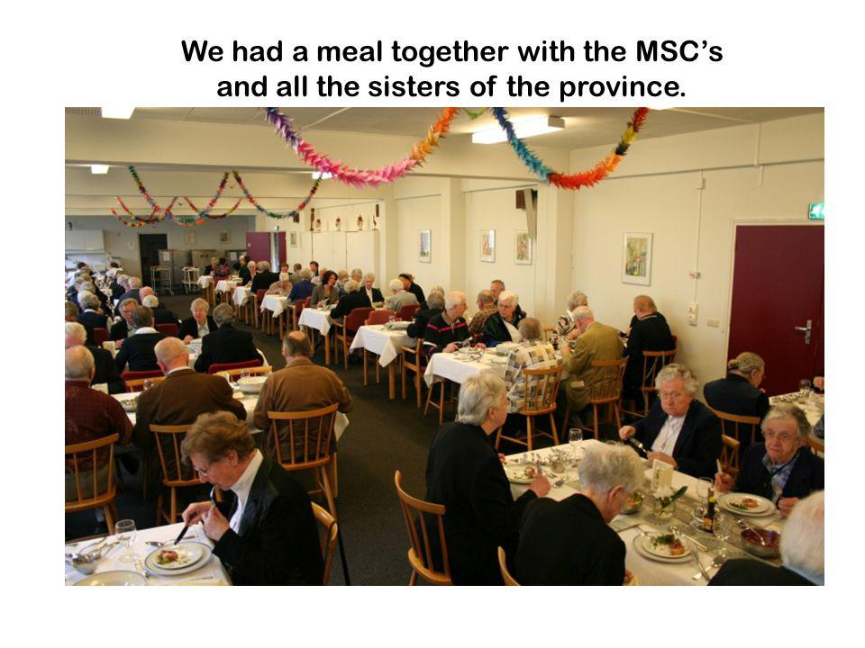 We had a meal together with the MSC's and all the sisters of the province.