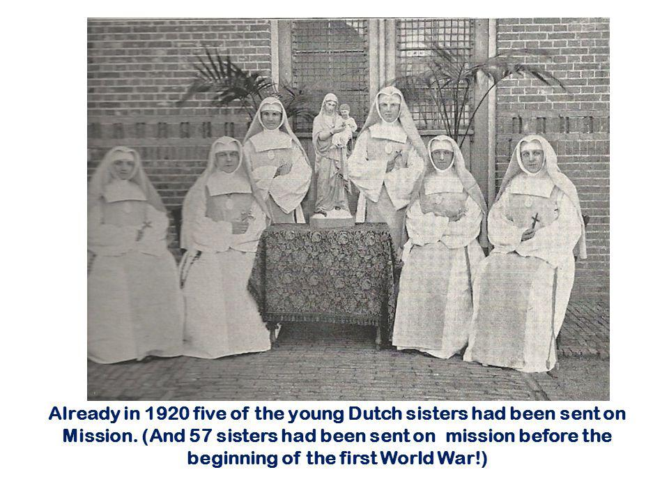 Already in 1920 five of the young Dutch sisters had been sent on Mission.