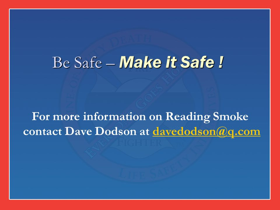 Be Safe – Make it Safe ! For more information on Reading Smoke