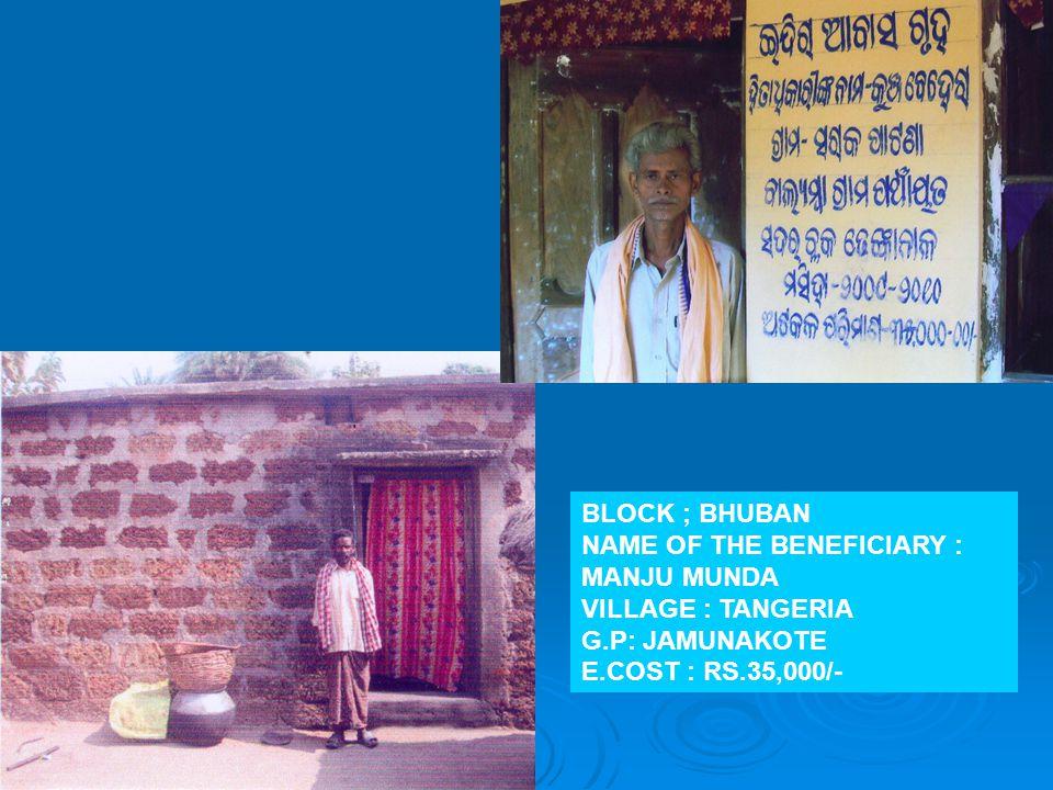 BLOCK ; BHUBAN NAME OF THE BENEFICIARY : MANJU MUNDA.
