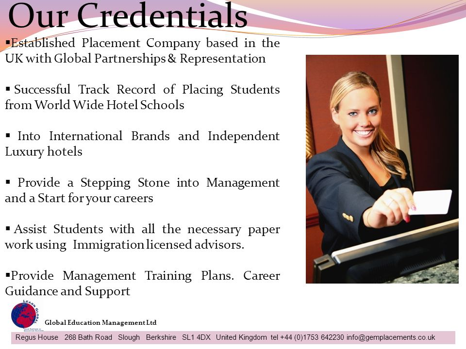 Our Credentials Established Placement Company based in the UK with Global Partnerships & Representation.