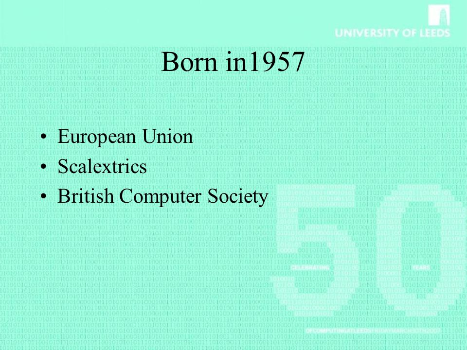 Born in1957 European Union Scalextrics British Computer Society