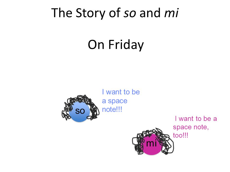 On Friday The Story of so and mi mi so I want to be a space note!!!