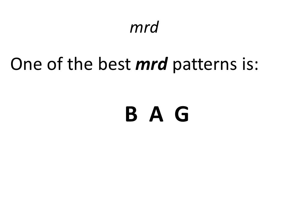 mrd One of the best mrd patterns is: B A G