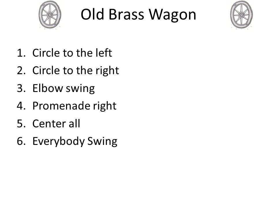 Old Brass Wagon Circle to the left Circle to the right Elbow swing