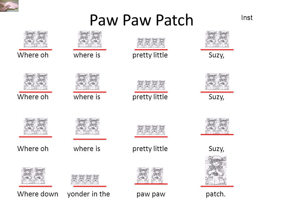 Paw Paw Patch Inst Where oh where is pretty little Suzy, Where down yonder in the paw paw patch.