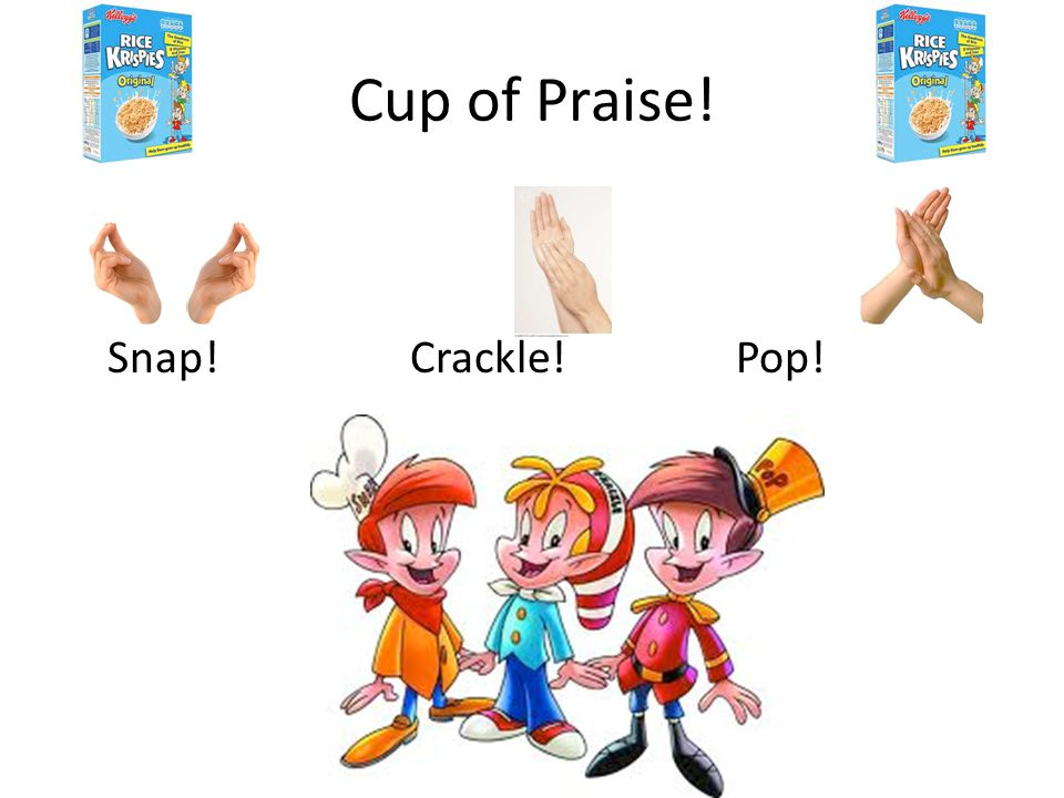 Cup of Praise! Snap! Crackle! Pop!