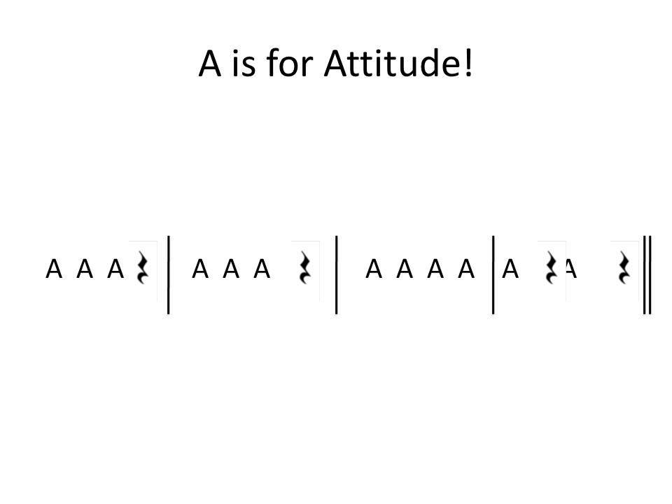 A is for Attitude! A A A A A A A A A A A A