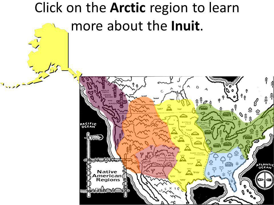 Click on the Arctic region to learn more about the Inuit.