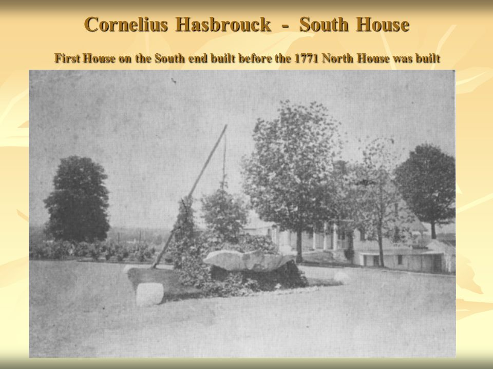 Cornelius Hasbrouck - South House First House on the South end built before the 1771 North House was built