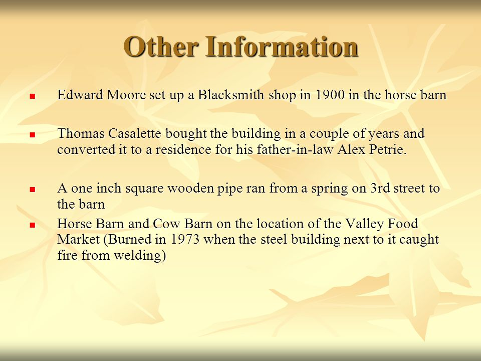 Other Information Edward Moore set up a Blacksmith shop in 1900 in the horse barn.