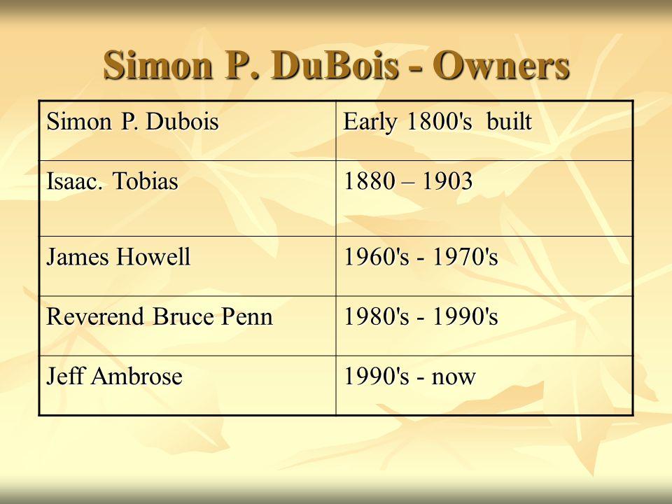 Simon P. DuBois - Owners Simon P. Dubois Early 1800 s built