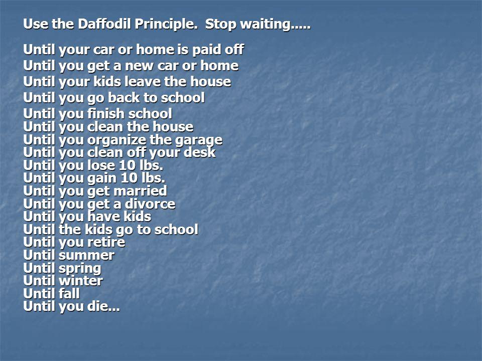 Use the Daffodil Principle. Stop waiting