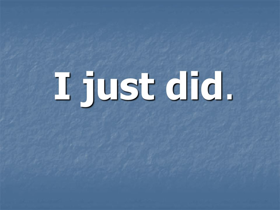 I just did.