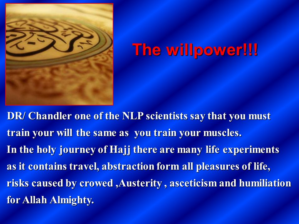 The willpower!!! DR/ Chandler one of the NLP scientists say that you must train your will the same as you train your muscles.
