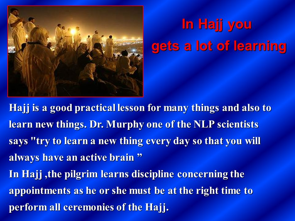 In Hajj you gets a lot of learning