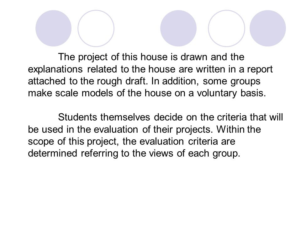 The project of this house is drawn and the explanations related to the house are written in a report attached to the rough draft. In addition, some groups make scale models of the house on a voluntary basis.