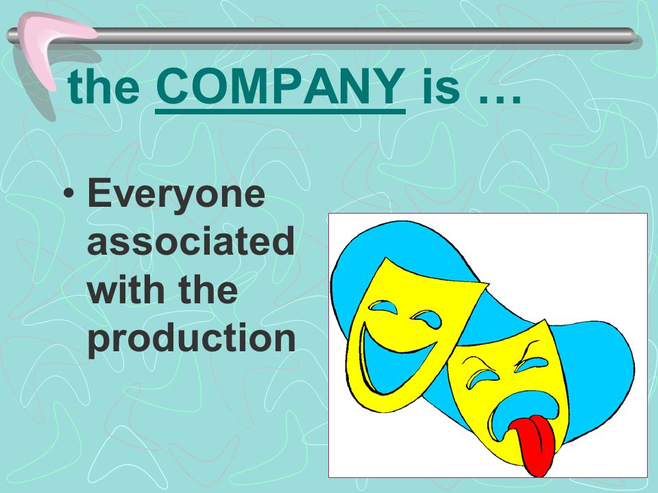 the COMPANY is … Everyone associated with the production