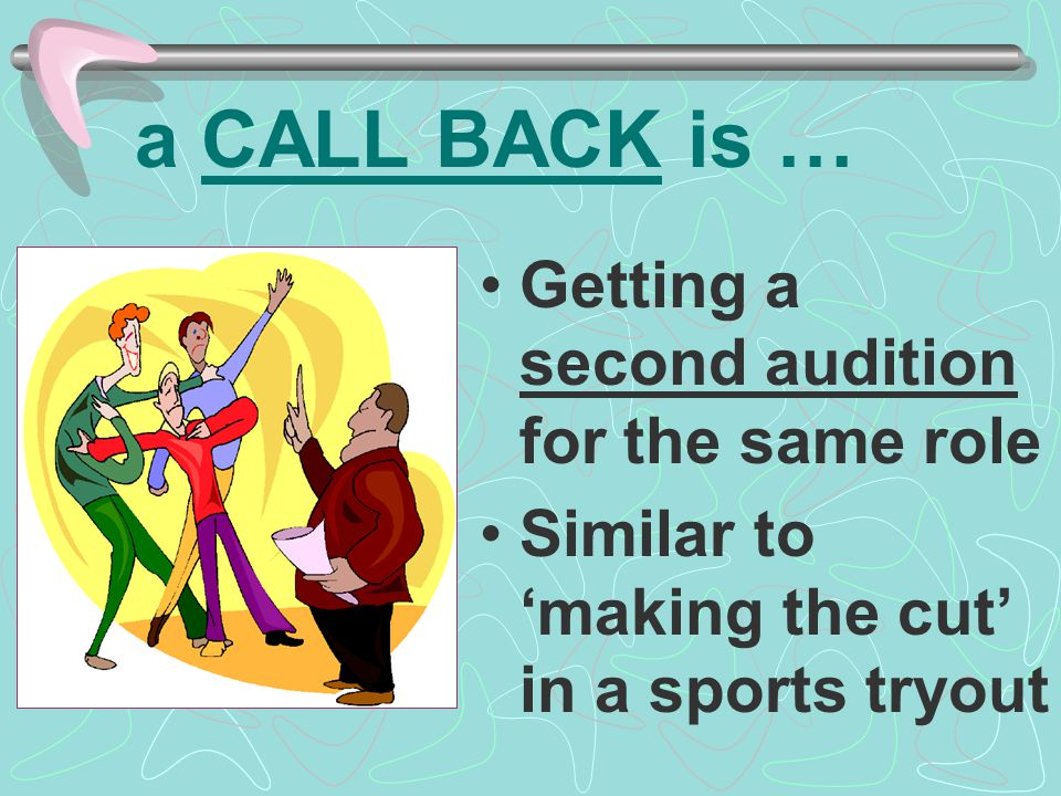 a CALL BACK is … Getting a second audition for the same role