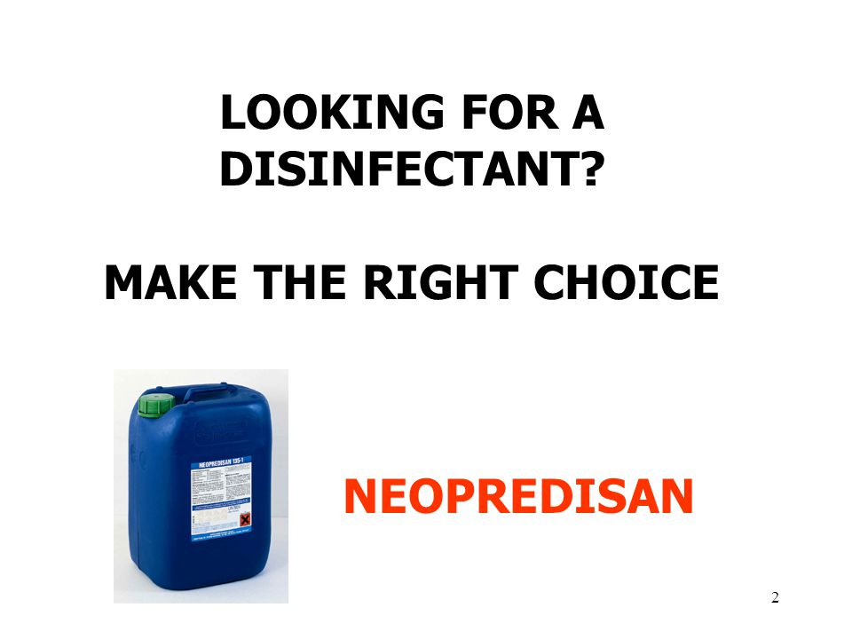 LOOKING FOR A DISINFECTANT MAKE THE RIGHT CHOICE