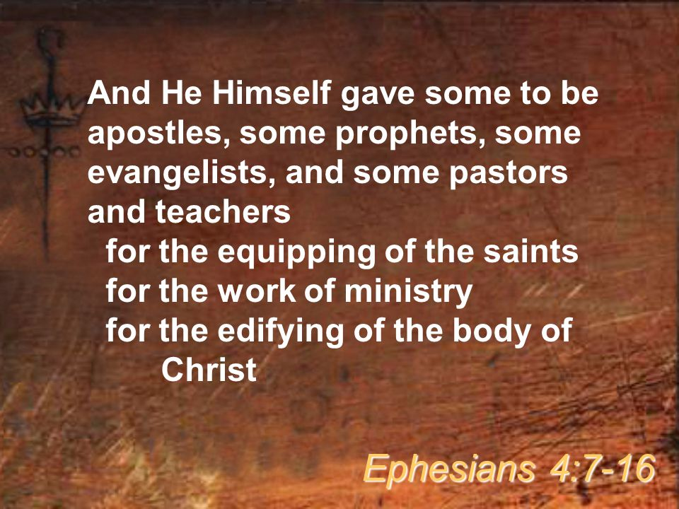 And He Himself gave some to be apostles, some prophets, some evangelists, and some pastors and teachers