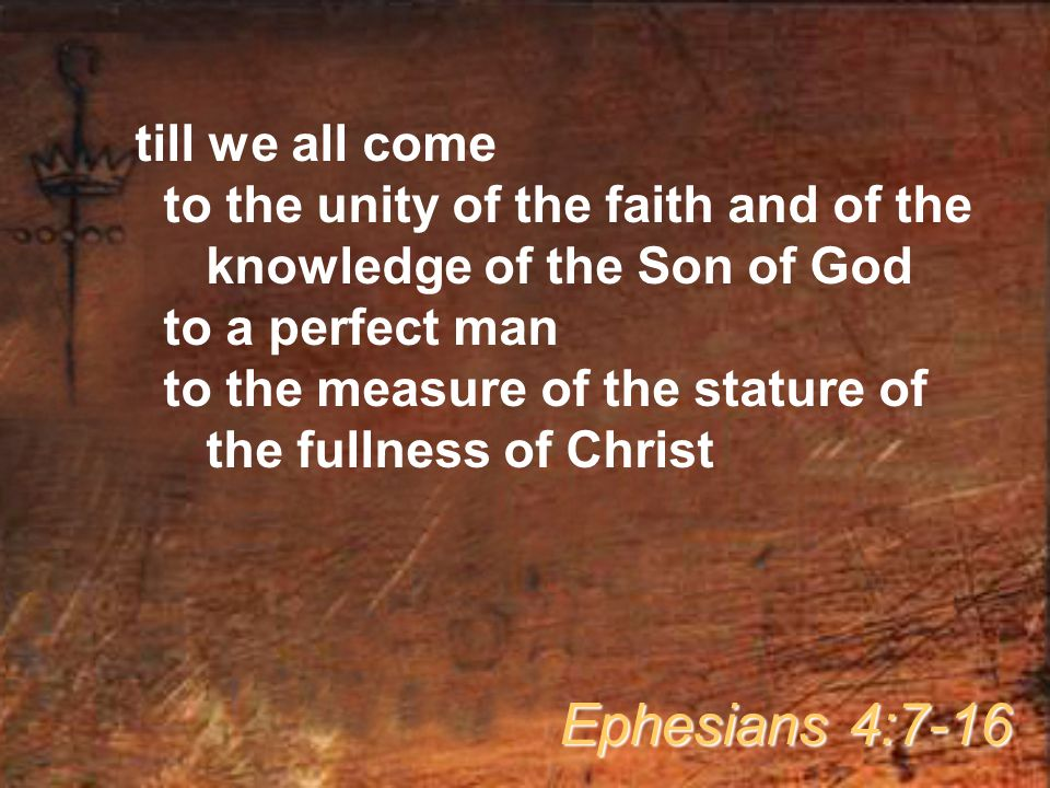 Ephesians 4:7-16 till we all come to the unity of the faith and of the