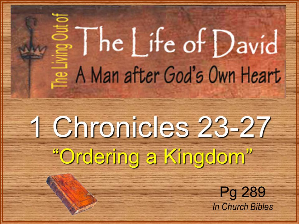 1 Chronicles 23-27 Ordering a Kingdom Pg 289 In Church Bibles