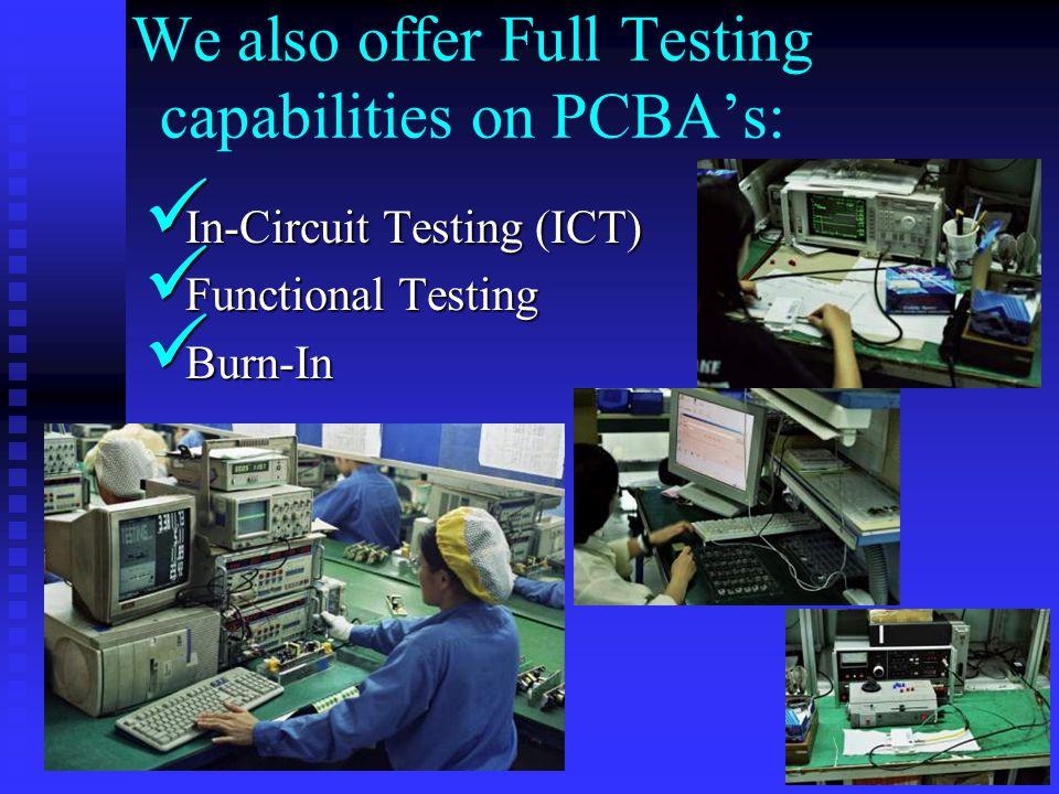 We also offer Full Testing capabilities on PCBA's: