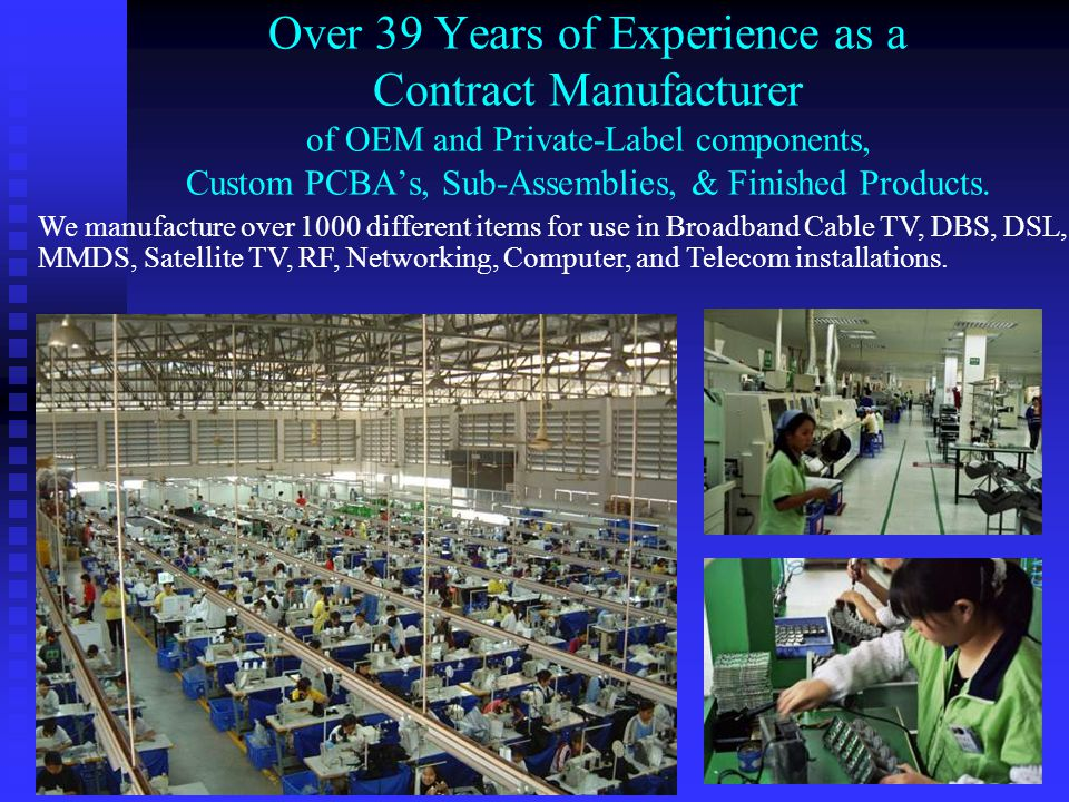 Over 39 Years of Experience as a Contract Manufacturer of OEM and Private-Label components, Custom PCBA's, Sub-Assemblies, & Finished Products.