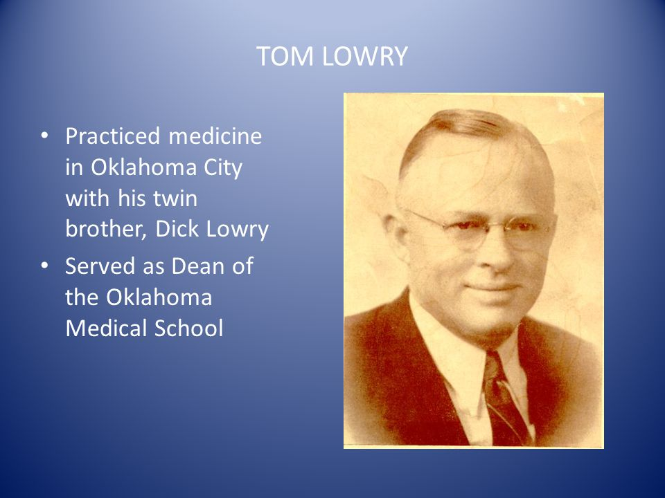 TOM LOWRY Practiced medicine in Oklahoma City with his twin brother, Dick Lowry.
