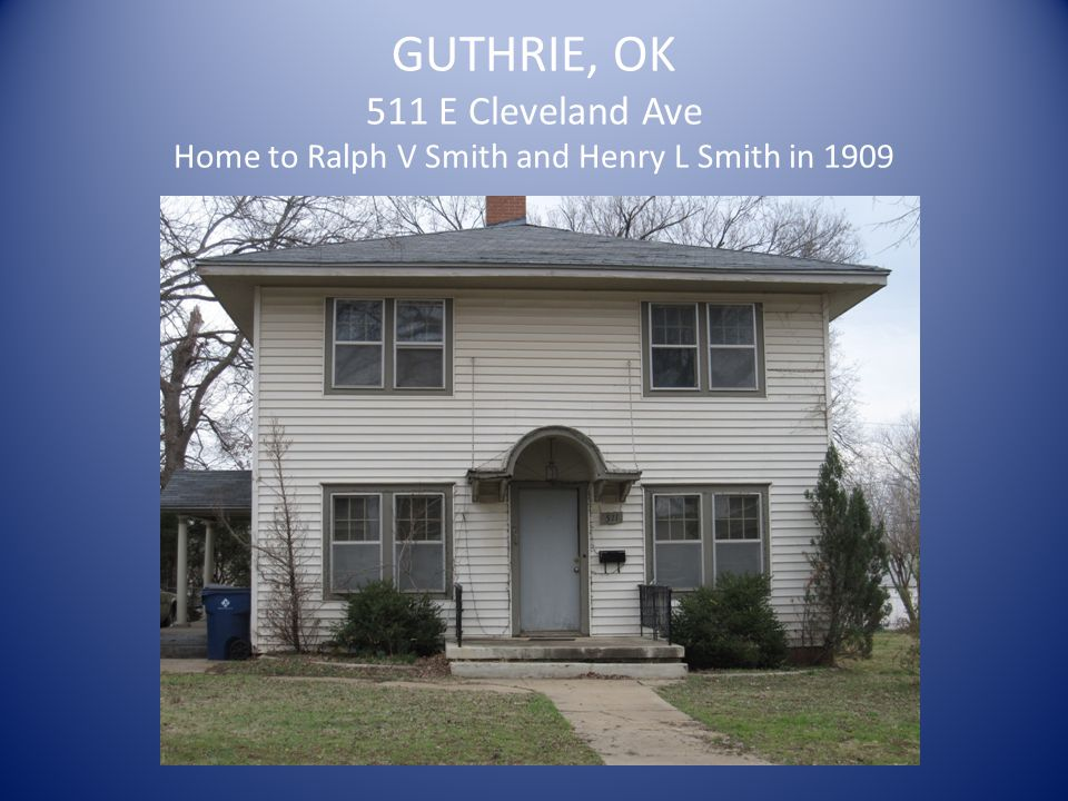 GUTHRIE, OK 511 E Cleveland Ave Home to Ralph V Smith and Henry L Smith in 1909