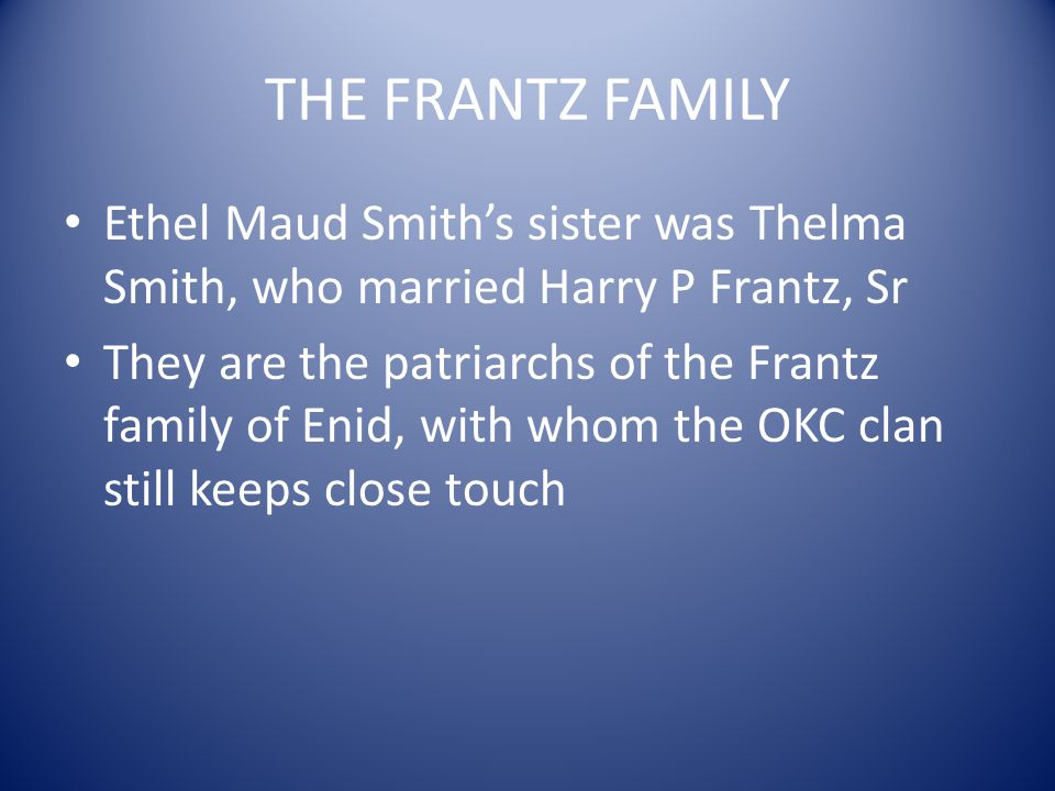 THE FRANTZ FAMILY Ethel Maud Smith's sister was Thelma Smith, who married Harry P Frantz, Sr.