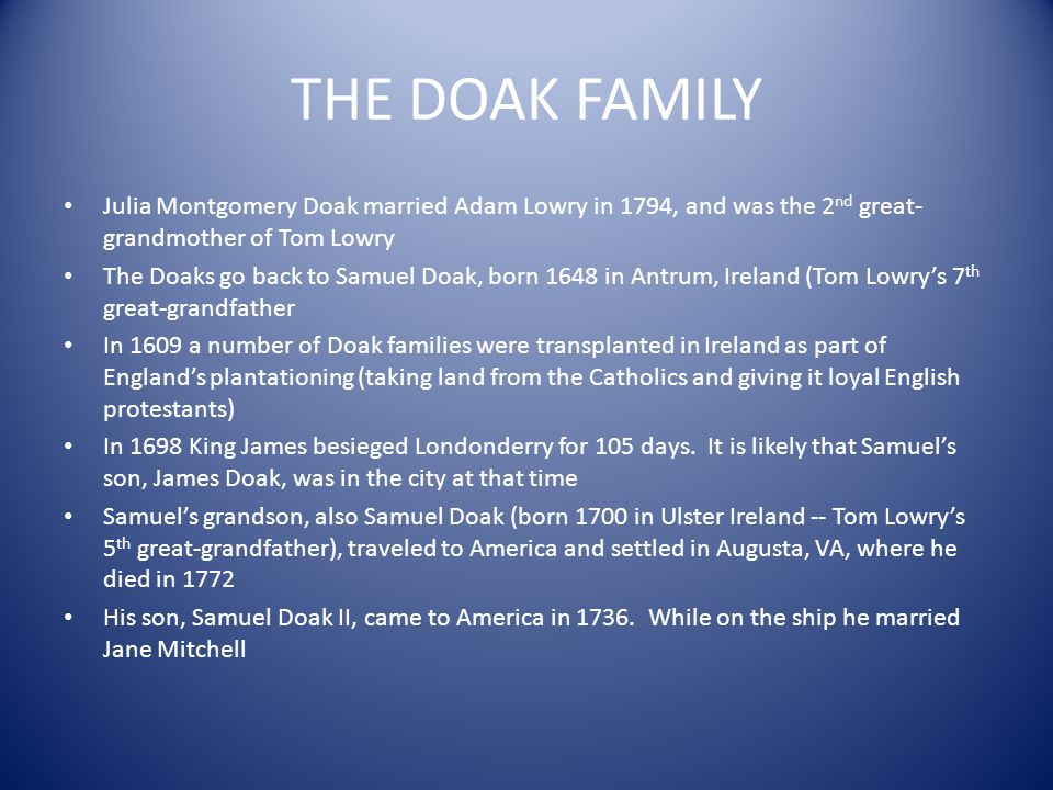 THE DOAK FAMILY Julia Montgomery Doak married Adam Lowry in 1794, and was the 2nd great-grandmother of Tom Lowry.