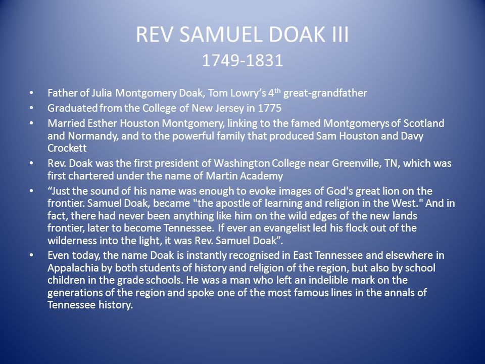REV SAMUEL DOAK III 1749-1831 Father of Julia Montgomery Doak, Tom Lowry's 4th great-grandfather. Graduated from the College of New Jersey in 1775.